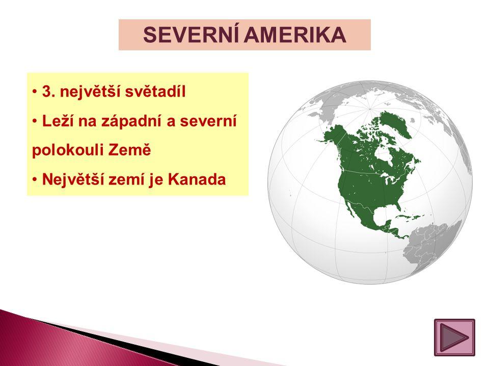 SEVERNÍ AMERIKA 3. největší světadíl Leží na západní a severní polokouli Země Největší zemí je Kanada