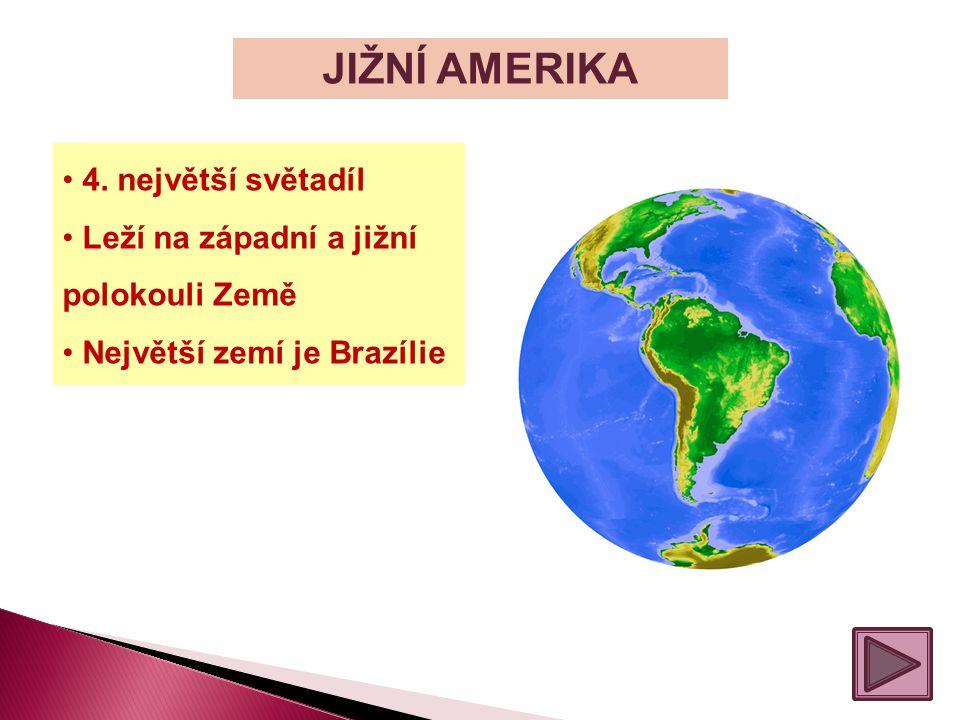 JIŽNÍ AMERIKA 4. největší světadíl Leží na západní a jižní polokouli Země Největší zemí je Brazílie