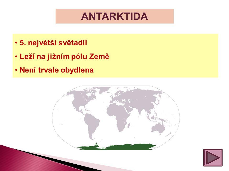 ANTARKTIDA 5. největší světadíl Leží na jižním pólu Země Není trvale obydlena
