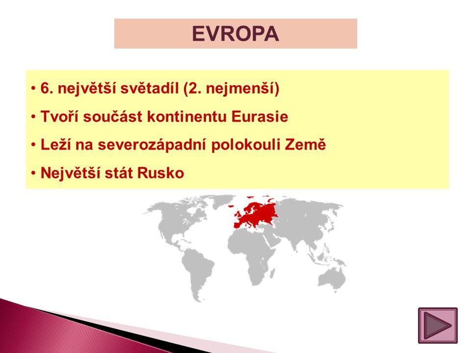 EVROPA 6. největší světadíl (2. nejmenší) Tvoří součást kontinentu Eurasie Leží na severozápadní polokouli Země Největší stát Rusko