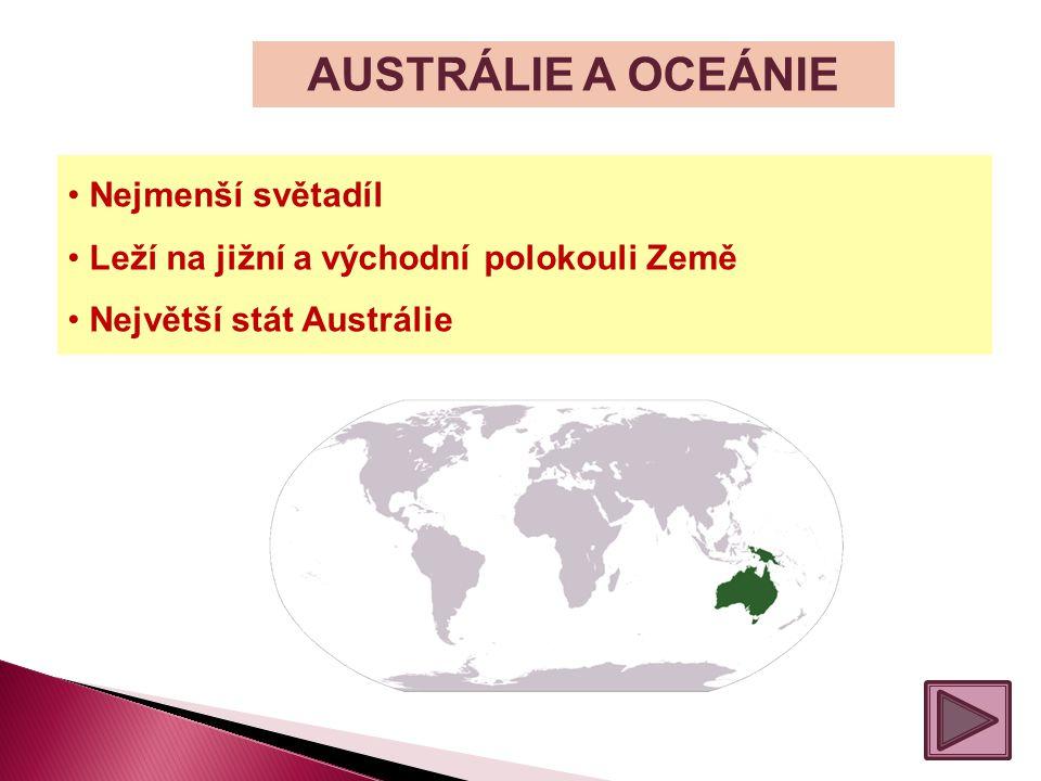 AUSTRÁLIE A OCEÁNIE Nejmenší světadíl Leží na jižní a východní polokouli Země Největší stát Austrálie