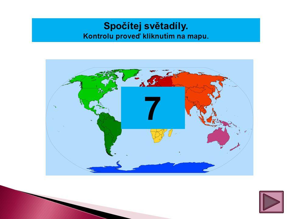 Spočítej světadíly. Kontrolu proveď kliknutím na mapu. 7
