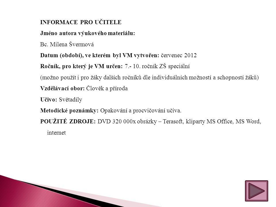 INFORMACE PRO UČITELE Jméno autora výukového materiálu: Bc. Milena Švermová Datum (období), ve kterém byl VM vytvořen: červenec 2012 Ročník, pro který