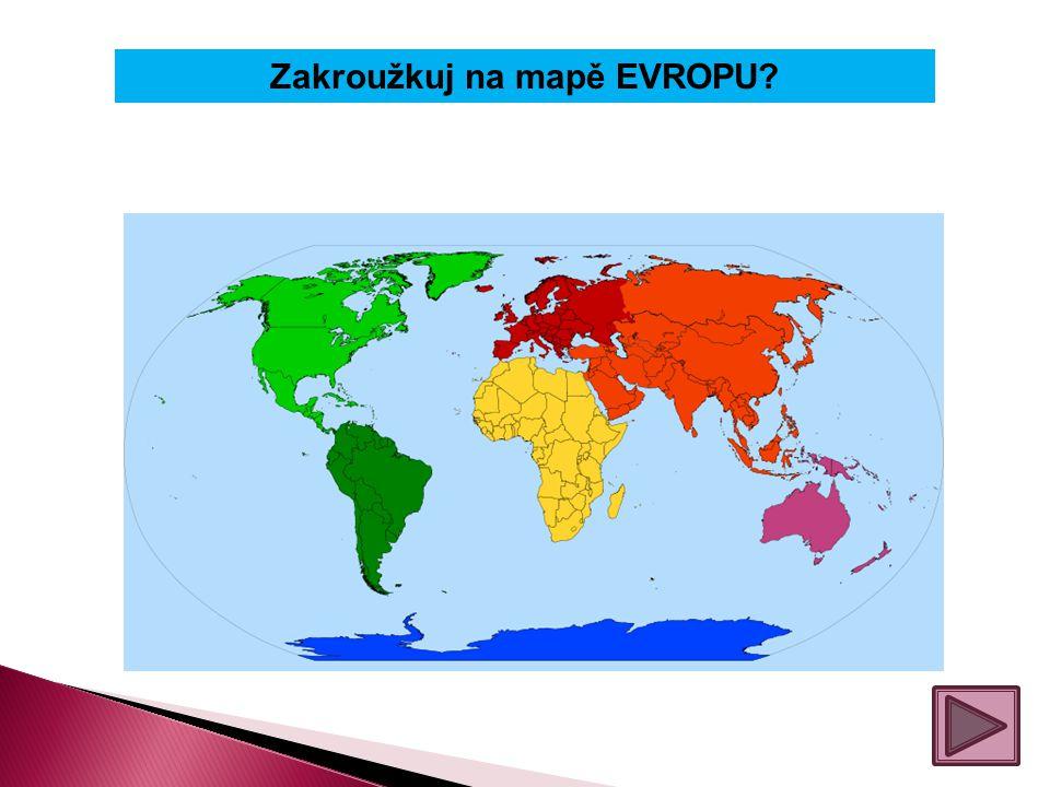Zakroužkuj na mapě EVROPU?
