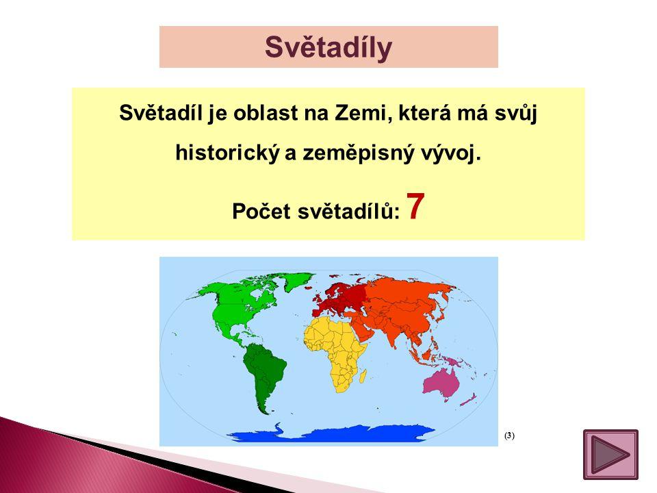 Světadíly Světadíl je oblast na Zemi, která má svůj historický a zeměpisný vývoj. Počet světadílů: 7 (3)