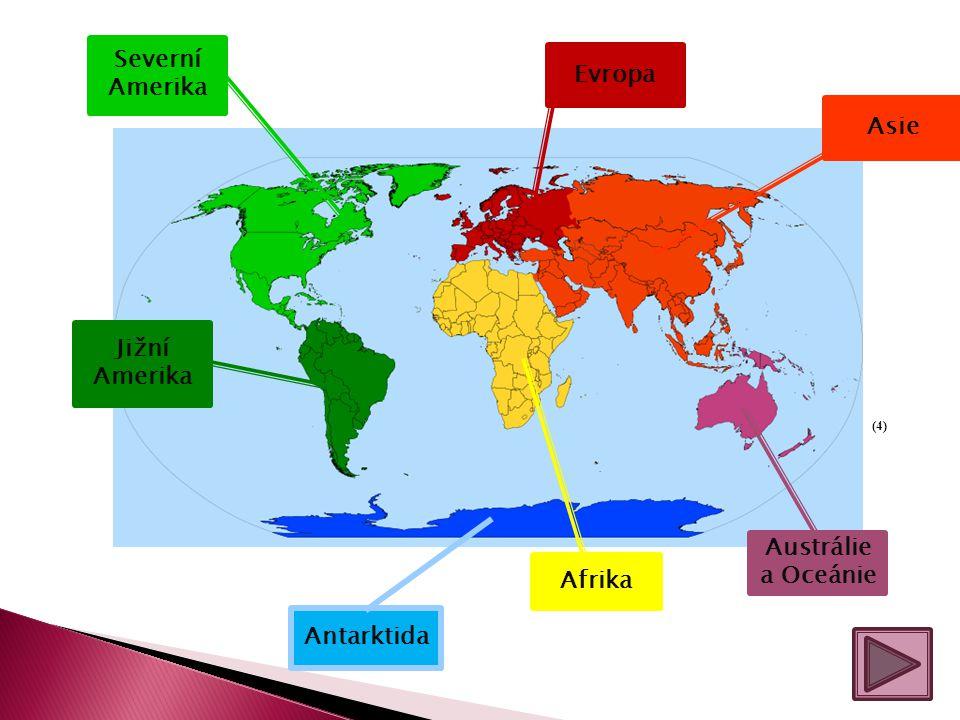 (4) Severní Amerika Jižní Amerika Afrika Austrálie a Oceánie Asie Antarktida Evropa