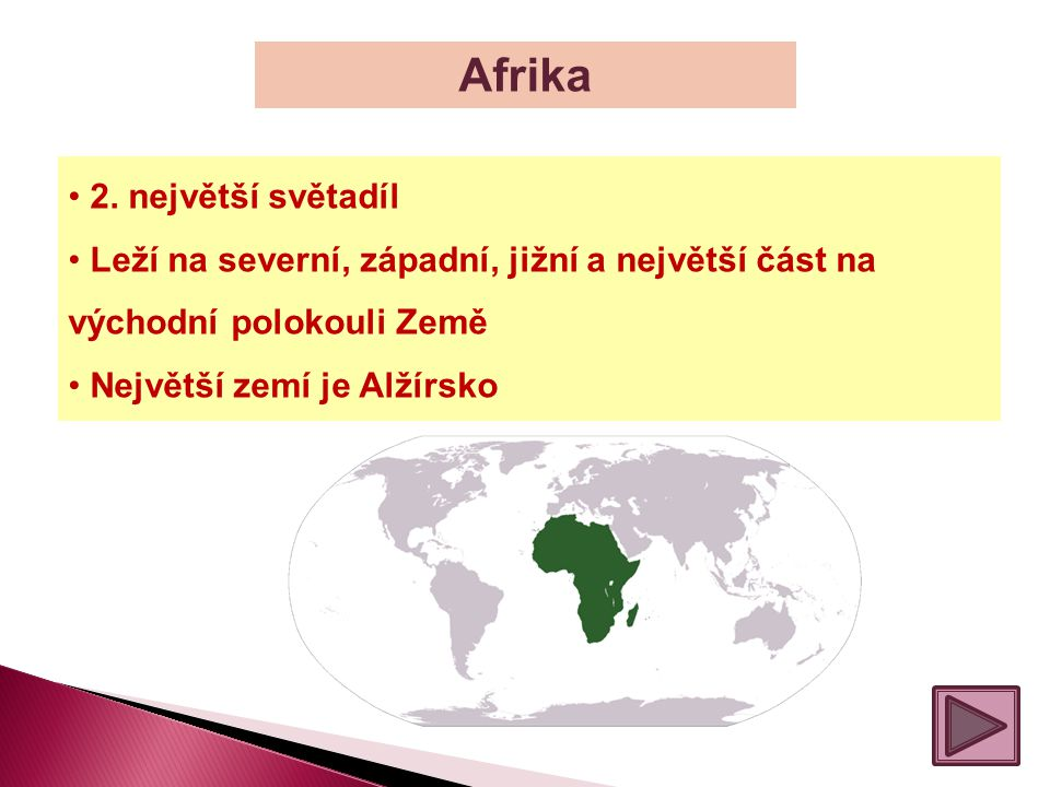 Afrika 2. největší světadíl Leží na severní, západní, jižní a největší část na východní polokouli Země Největší zemí je Alžírsko