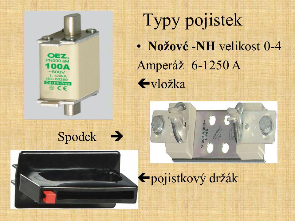Typy pojistek Nožové -NH velikost 0-4 Amperáž 6-1250 A  vložka  pojistkový držák Spodek 