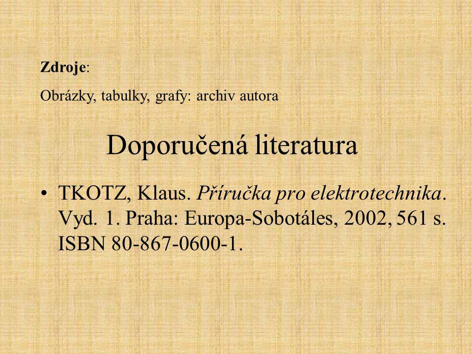 Doporučená literatura TKOTZ, Klaus. Příručka pro elektrotechnika. Vyd. 1. Praha: Europa-Sobotáles, 2002, 561 s. ISBN 80-867-0600-1. Zdroje: Obrázky, t