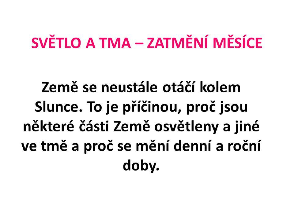 SVĚTLO A TMA – ZATMĚNÍ MĚSÍCE Země se neustále otáčí kolem Slunce.