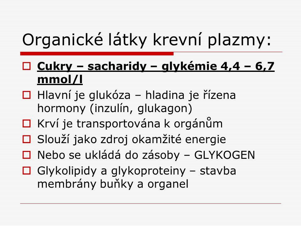 Organické látky krevní plazmy:  Cukry – sacharidy – glykémie 4,4 – 6,7 mmol/l  Hlavní je glukóza – hladina je řízena hormony (inzulín, glukagon)  K