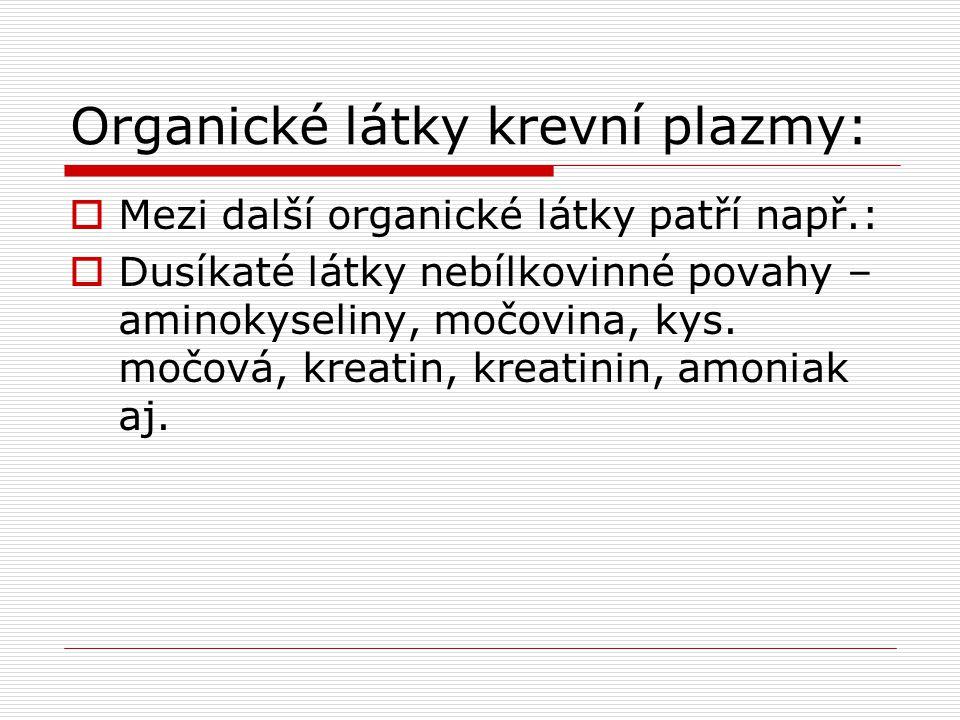 Organické látky krevní plazmy:  Mezi další organické látky patří např.:  Dusíkaté látky nebílkovinné povahy – aminokyseliny, močovina, kys. močová,