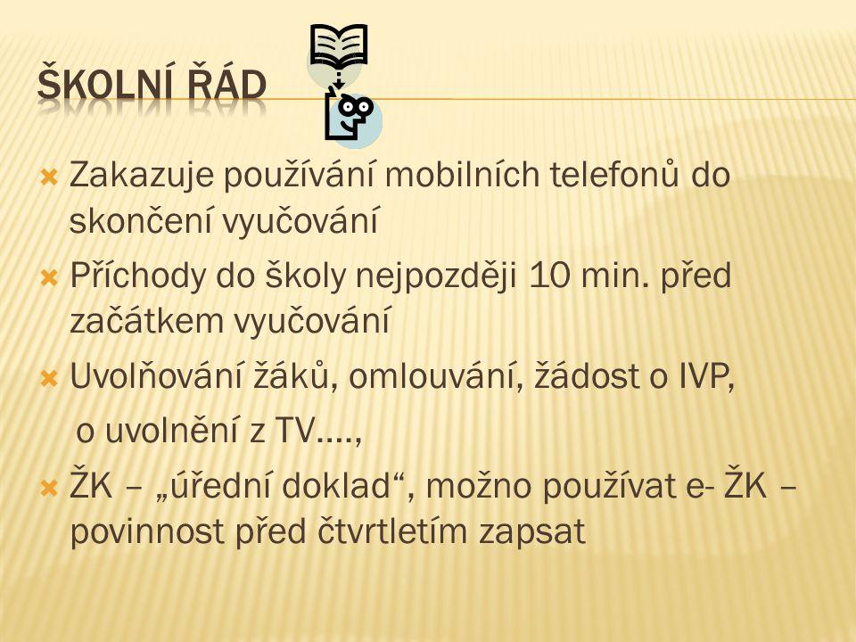  Zakazuje používání mobilních telefonů do skončení vyučování  Příchody do školy nejpozději 10 min.