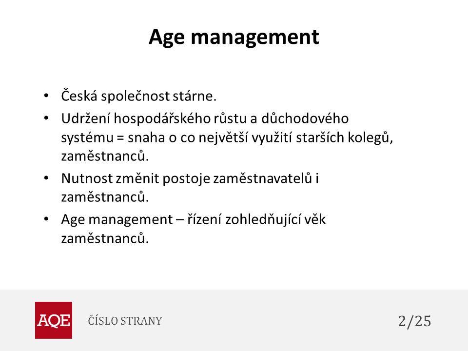Age management Česká společnost stárne. Udržení hospodářského růstu a důchodového systému = snaha o co největší využití starších kolegů, zaměstnanců.