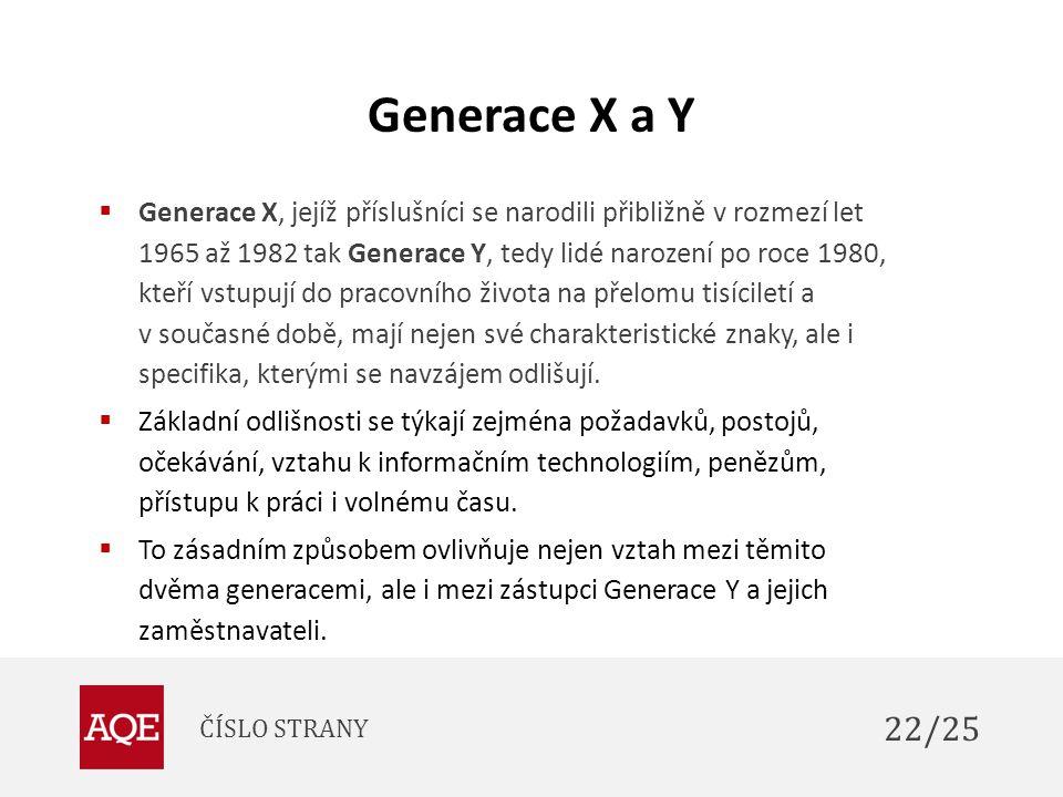 Generace X a Y  Generace X, jejíž příslušníci se narodili přibližně v rozmezí let 1965 až 1982 tak Generace Y, tedy lidé narození po roce 1980, kteří