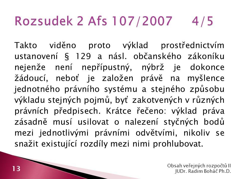 Takto viděno proto výklad prostřednictvím ustanovení § 129 a násl.