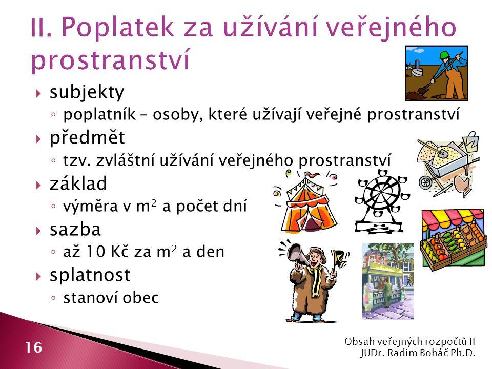  subjekty ◦ poplatník – osoby, které užívají veřejné prostranství  předmět ◦ tzv.