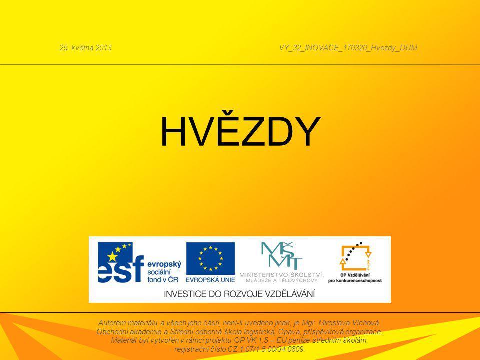 HVĚZDY 25. května 2013VY_32_INOVACE_170320_Hvezdy_DUM Autorem materiálu a všech jeho částí, není-li uvedeno jinak, je Mgr. Miroslava Víchová. Obchodní