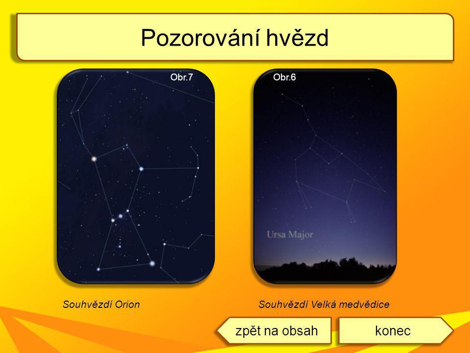 Pozorování hvězd Souhvězdí OrionSouhvězdí Velká medvědice Obr.7Obr.6 koneczpět na obsah