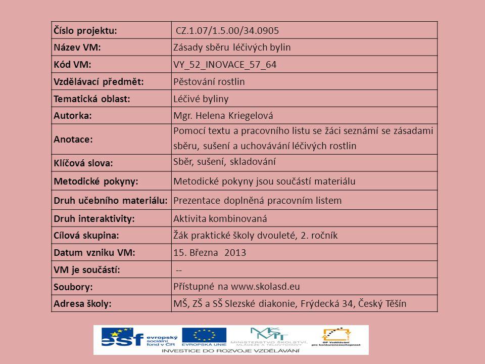 Číslo projektu: CZ.1.07/1.5.00/34.0905 Název VM:Zásady sběru léčivých bylin Kód VM:VY_52_INOVACE_57_64 Vzdělávací předmět:Pěstování rostlin Tematická oblast:Léčivé byliny Autorka:Mgr.