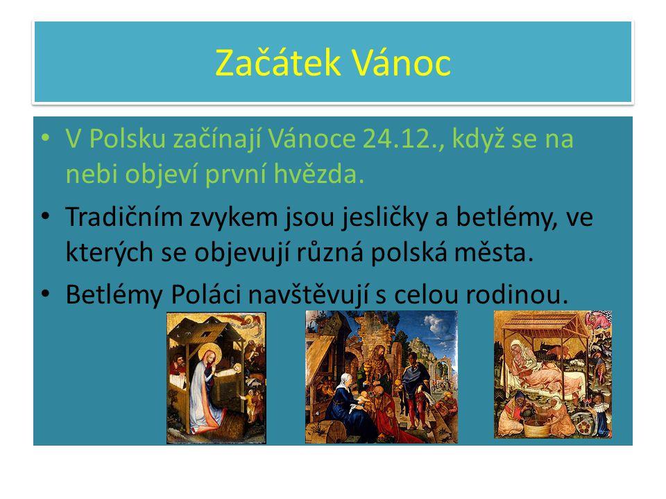 Začátek Vánoc V Polsku začínají Vánoce 24.12., když se na nebi objeví první hvězda. Tradičním zvykem jsou jesličky a betlémy, ve kterých se objevují r