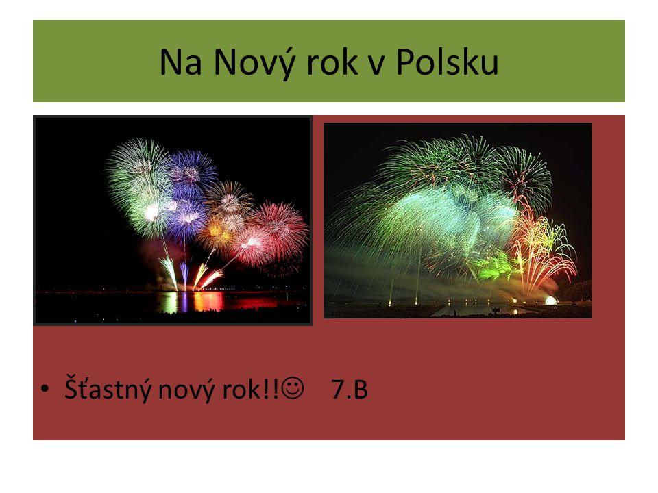 Na Nový rok v Polsku Šťastný nový rok!! 7.B