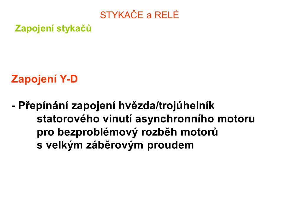 STYKAČE a RELÉ Zapojení stykačů Zapojení Y-D - Přepínání zapojení hvězda/trojúhelník statorového vinutí asynchronního motoru pro bezproblémový rozběh motorů s velkým záběrovým proudem