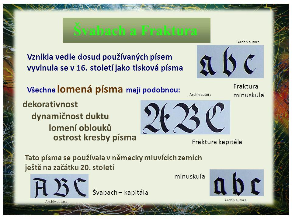 Vznikla vedle dosud používaných písem vyvinula se v 16. století jako tisková písma Švabach a Fraktura Tato písma se používala v německy mluvících zemí