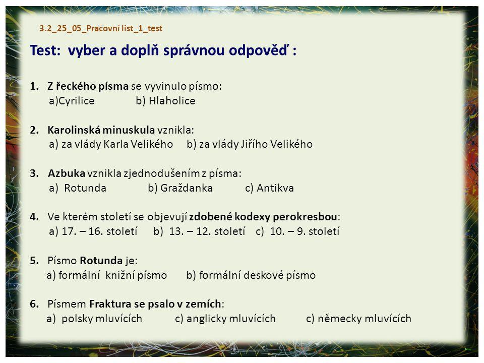 3.2_25_05_Pracovní list_1_test Test: vyber a doplň správnou odpověď : 1. Z řeckého písma se vyvinulo písmo: a)Cyrilice b) Hlaholice 2. Karolinská minu