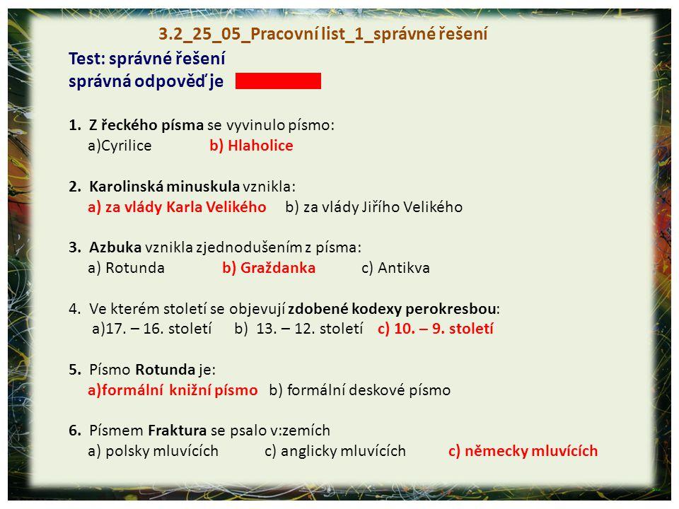 3.2_25_05_Pracovní list_1_správné řešení Test: správné řešení správná odpověď je 1. Z řeckého písma se vyvinulo písmo: a)Cyrilice b) Hlaholice 2. Karo