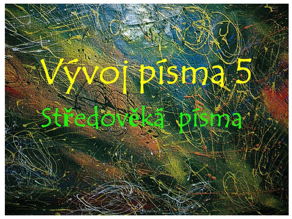 Vývoj písma 5 St ř edov ě ká písma ©c.zuk