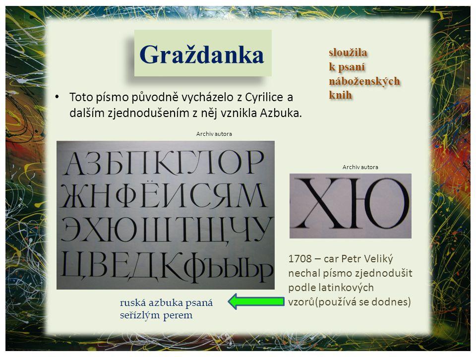 Toto písmo původně vycházelo z Cyrilice a dalším zjednodušením z něj vznikla Azbuka. sloužila k psaní náboženských knih sloužila k psaní náboženských