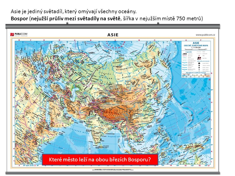 Asie je jediný světadíl, který omývají všechny oceány. Bospor (nejužší průliv mezi světadíly na světě, šířka v nejužším místě 750 metrů) Které město l