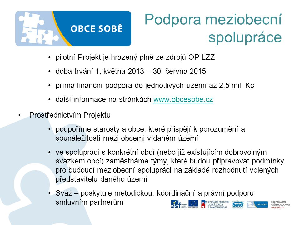 Podpora meziobecní spolupráce pilotní Projekt je hrazený plně ze zdrojů OP LZZ doba trvání 1. května 2013 – 30. června 2015 přímá finanční podpora do
