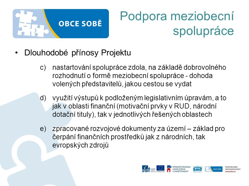 Podpora meziobecní spolupráce Dlouhodobé přínosy Projektu c)nastartování spolupráce zdola, na základě dobrovolného rozhodnutí o formě meziobecní spolu