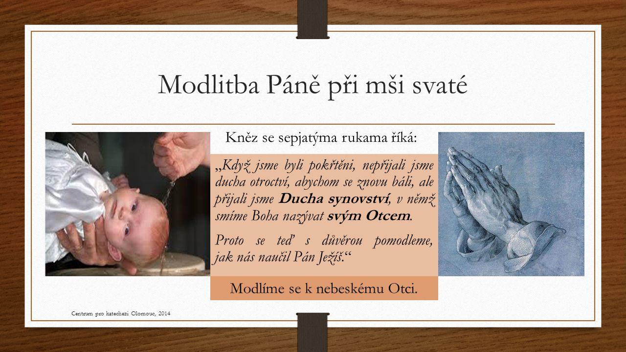 """Modlitba Páně při mši svaté """"Když jsme byli pokřtěni, nepřijali jsme ducha otroctví, abychom se znovu báli, ale přijali jsme Ducha synovství, v němž smíme Boha nazývat svým Otcem."""