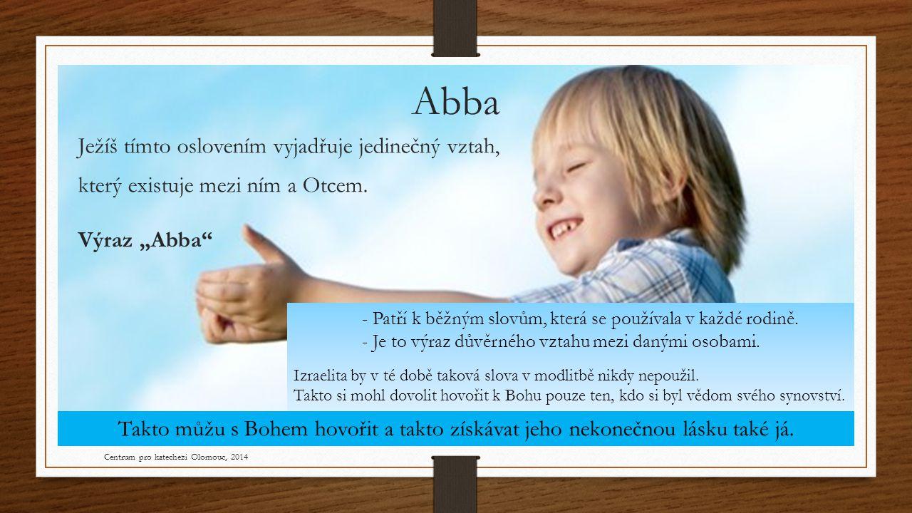 Abba Ježíš tímto oslovením vyjadřuje jedinečný vztah, který existuje mezi ním a Otcem.