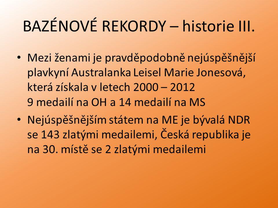 BAZÉNOVÉ REKORDY – historie III. Mezi ženami je pravděpodobně nejúspěšnější plavkyní Australanka Leisel Marie Jonesová, která získala v letech 2000 –