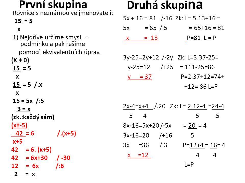 Rovnice s neznámou ve jmenovateli: 15 = 5 x 1) Nejdříve určíme smysl = podmínku a pak řešíme pomocí ekvivalentních úprav. (X ‡ 0) 15 = 5 x 15 = 5 /.x