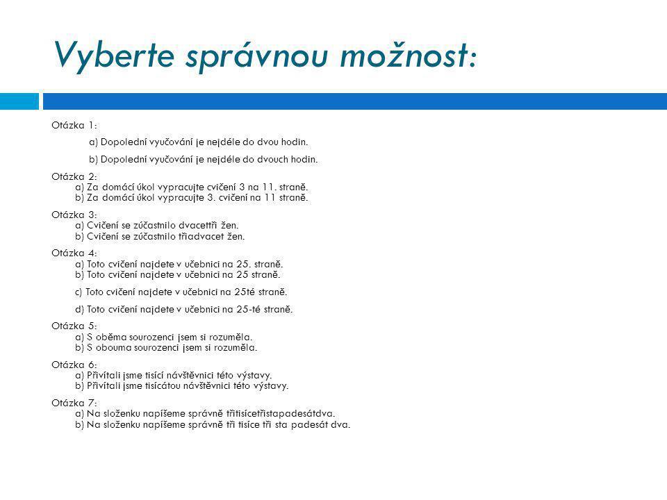 Vyberte správnou možnost: Otázka 1: a) Dopolední vyučování je nejdéle do dvou hodin. b) Dopolední vyučování je nejdéle do dvouch hodin. Otázka 2: a) Z