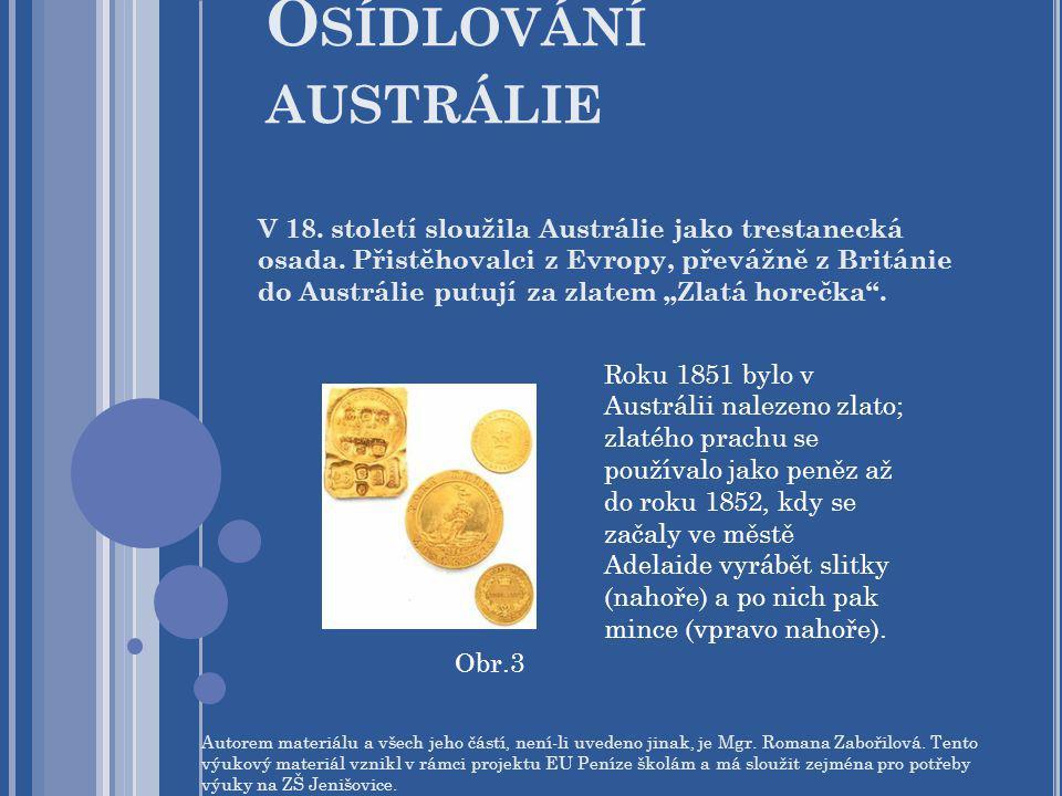 O SÍDLOVÁNÍ AUSTRÁLIE V 18. století sloužila Austrálie jako trestanecká osada. Přistěhovalci z Evropy, převážně z Británie do Austrálie putují za zlat