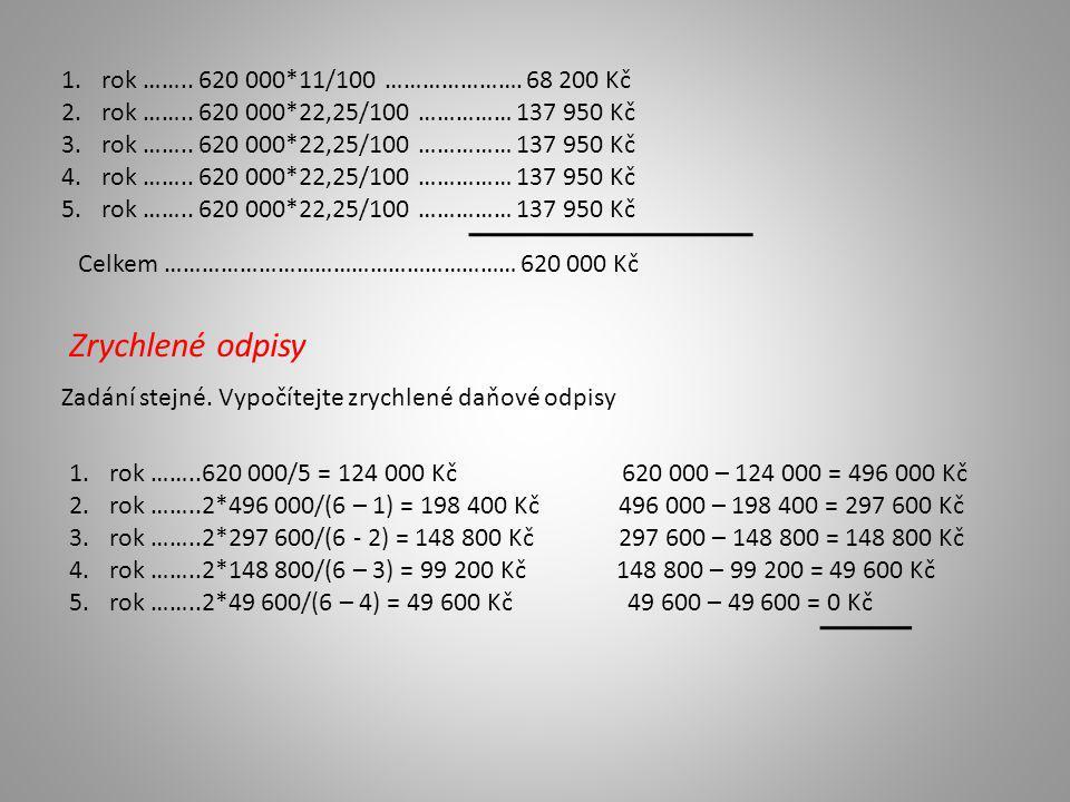 1.rok …….. 620 000*11/100 …………………. 68 200 Kč 2.rok ……..