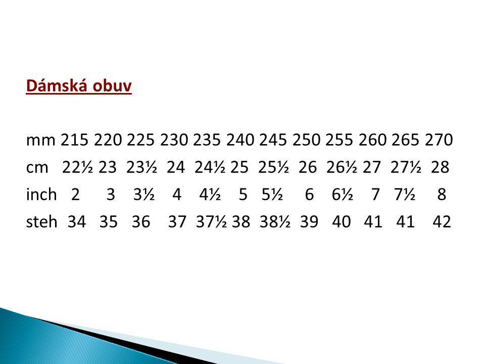 Dámská obuv mm 215 220 225 230 235 240 245 250 255 260 265 270 cm 22½ 23 23½ 24 24½ 25 25½ 26 26½ 27 27½ 28 inch 2 3 3½ 4 4½ 5 5½ 6 6½ 7 7½ 8 steh 34 35 36 37 37½ 38 38½ 39 40 41 41 42