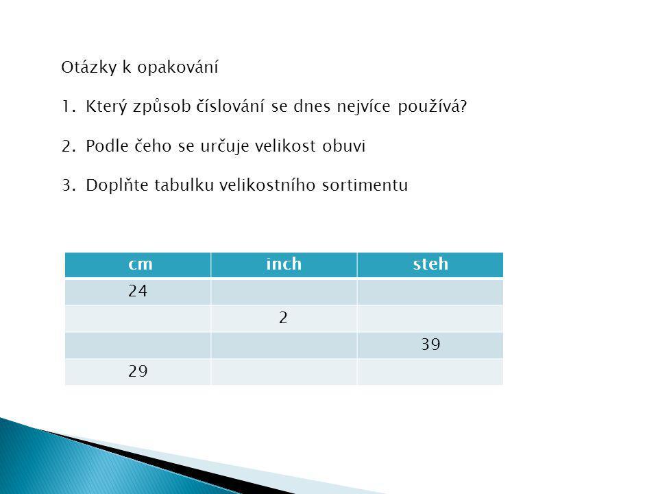 Otázky k opakování 1.Který způsob číslování se dnes nejvíce používá? 2.Podle čeho se určuje velikost obuvi 3.Doplňte tabulku velikostního sortimentu c