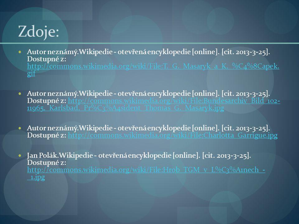 Zdoje: Autor neznámý.Wikipedie - otevřená encyklopedie [online]. [cit. 2013-3-25]. Dostupné z: http://commons.wikimedia.org/wiki/File:T._G._Masaryk_a_
