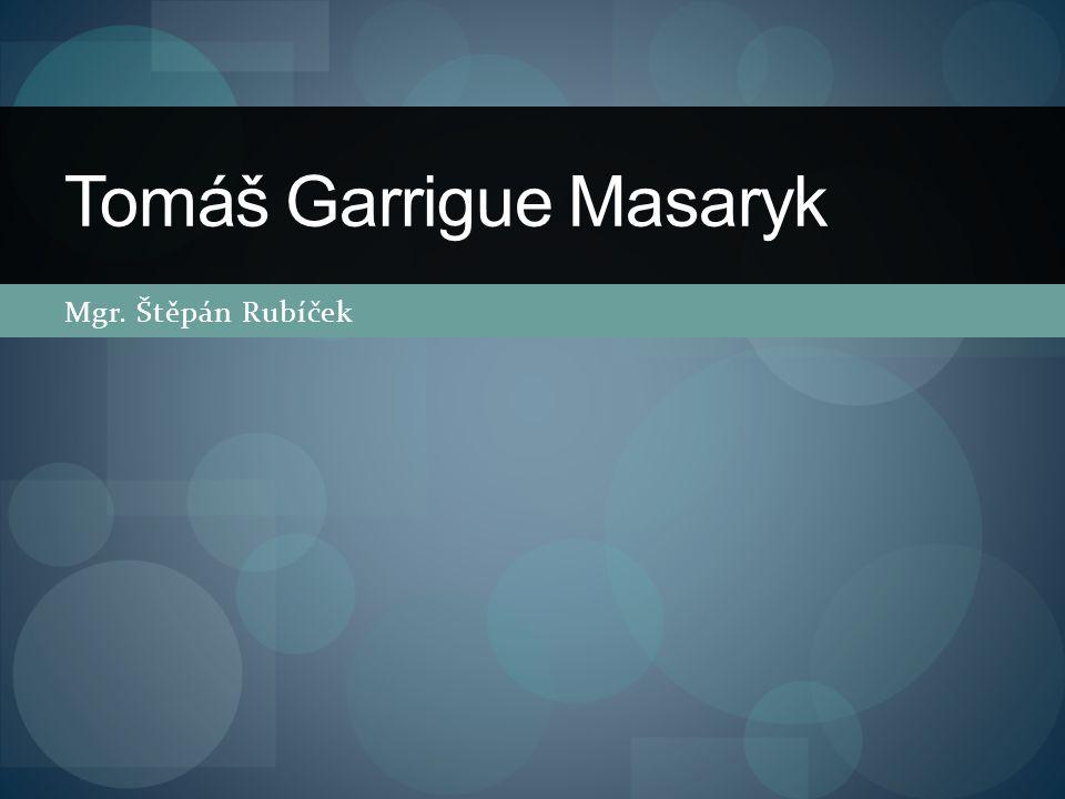 Mgr. Štěpán Rubíček Tomáš Garrigue Masaryk