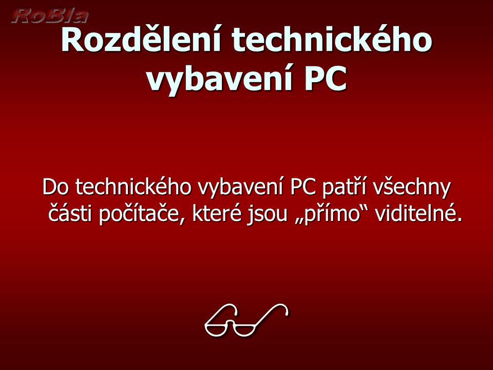 """Rozdělení technického vybavení PC Do technického vybavení PC patří všechny části počítače, které jsou """"přímo viditelné."""