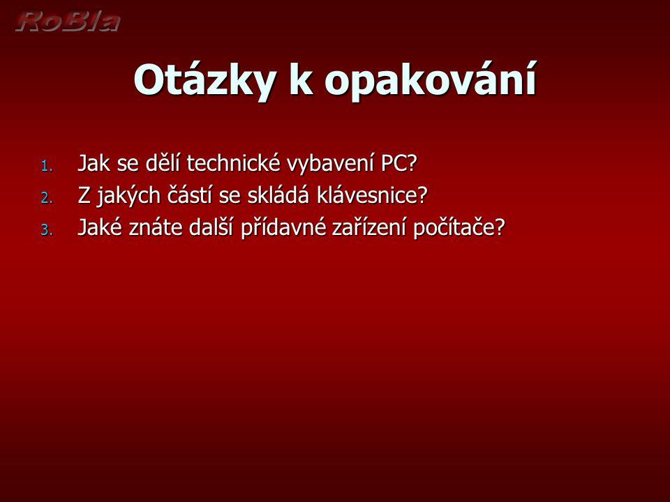 Otázky k opakování 1.Jak se dělí technické vybavení PC.