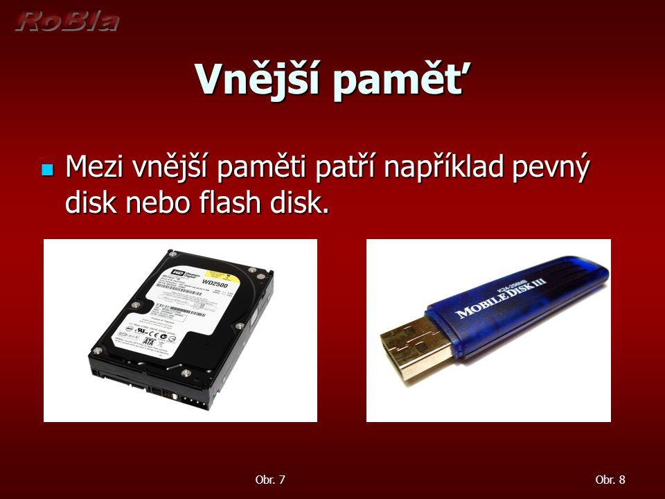 Vnější paměť Mezi vnější paměti patří například pevný disk nebo flash disk.