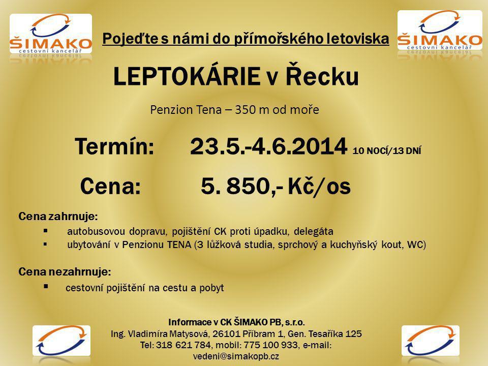 Pojeďte s námi do přímořského letoviska LEPTOKÁRIE v Řecku Penzion Tena – 350 m od moře Termín: 23.5.-4.6.2014 10 NOCÍ/13 DNÍ Cena: 5.